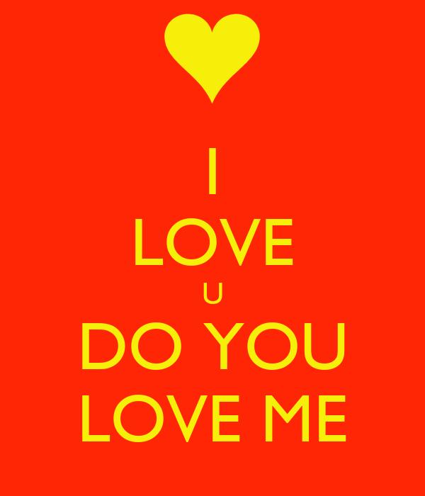 I LOVE U DO YOU LOVE ME