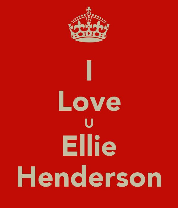 I Love U Ellie Henderson