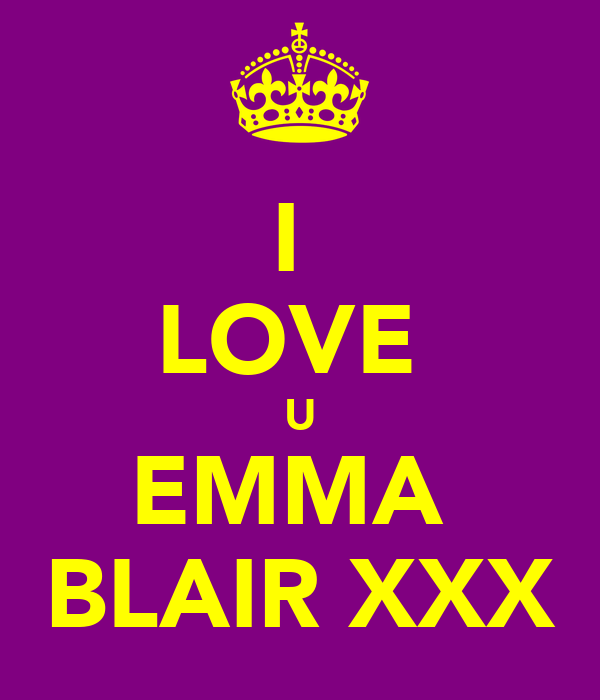 I  LOVE  U EMMA  BLAIR XXX