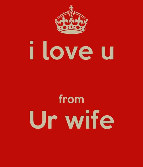 i love u from Ur wife Poster | Awais | Keep Calm-o-Matic