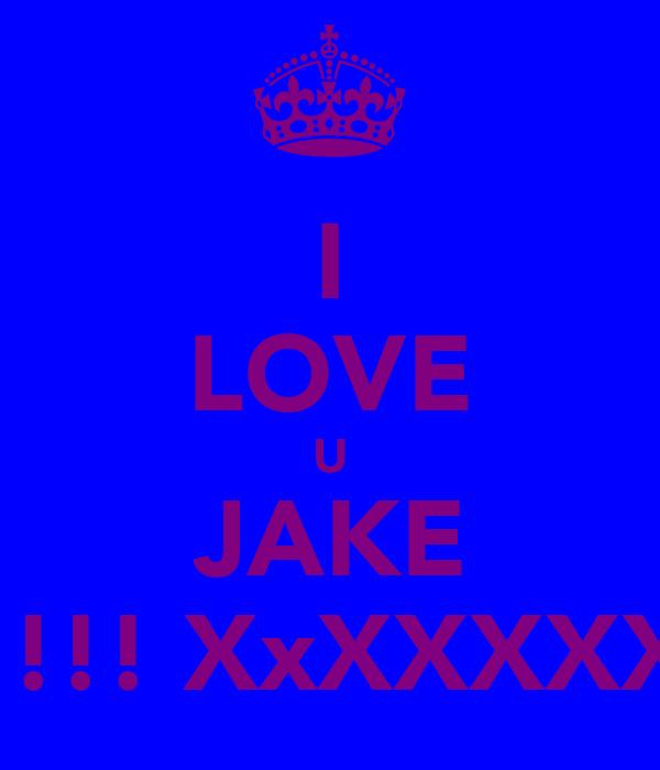 I LOVE U JAKE !!!! XxXXXXX