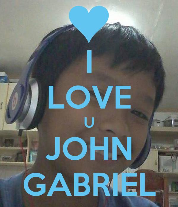 I LOVE U JOHN GABRIEL