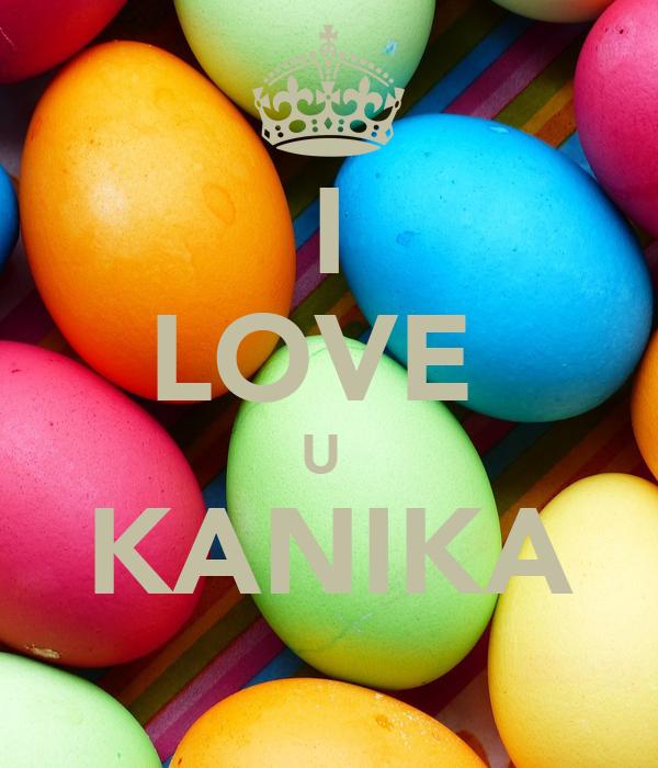 I LOVE  U  KANIKA