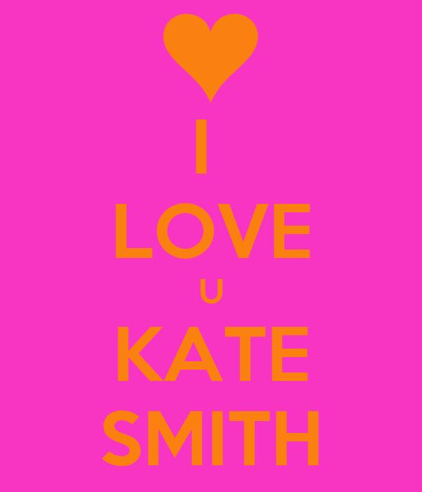 I  LOVE U KATE SMITH