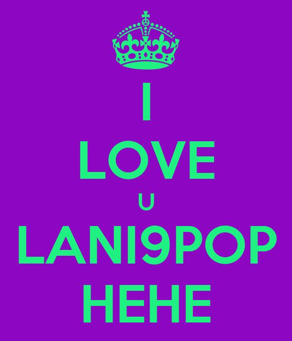 I LOVE U LANI9POP HEHE