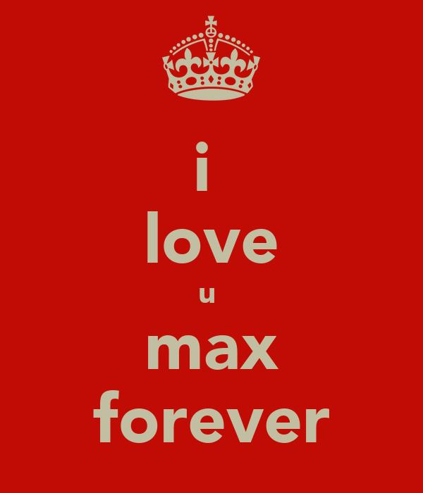 i  love u  max forever