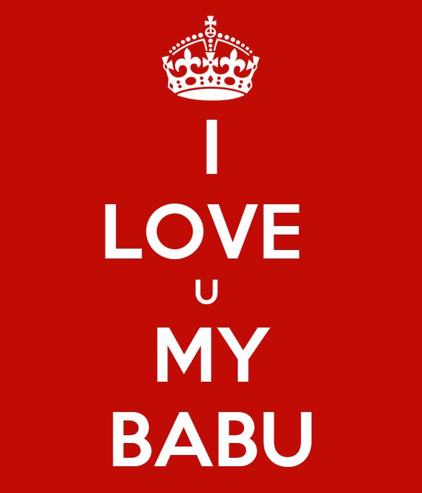 I LOVE  U  MY BABU