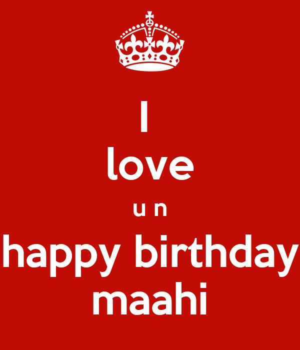 I  love u n happy birthday maahi