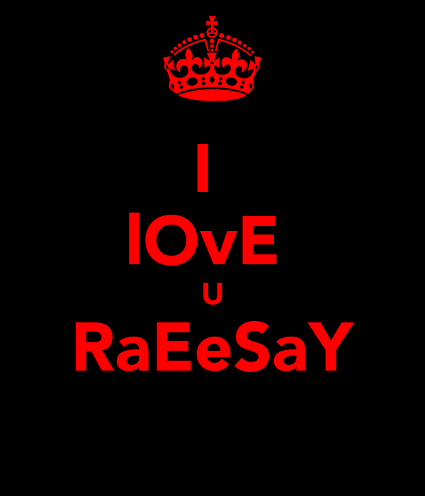 I  lOvE  U RaEeSaY