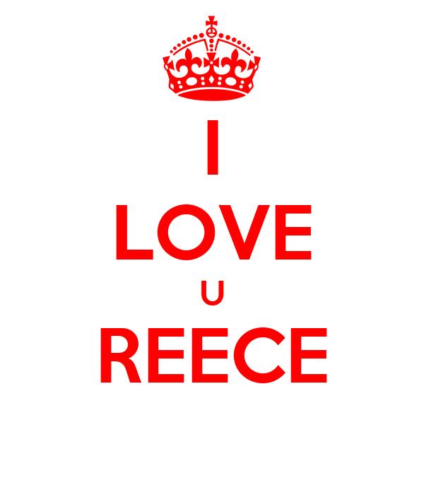 I LOVE U REECE