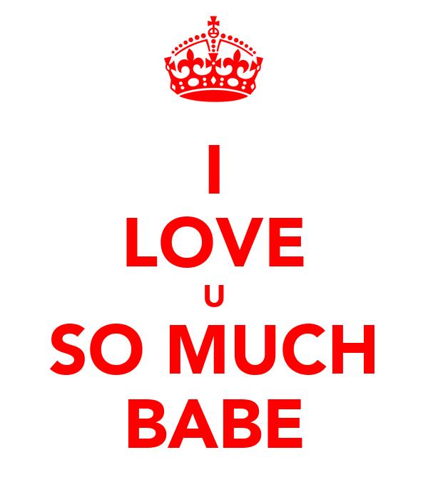 I LOVE U SO MUCH BABE