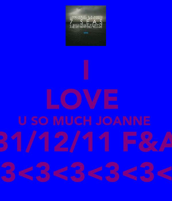 I LOVE  U SO MUCH JOANNE  31/12/11 F&A <3<3<3<3<3<3<3<3