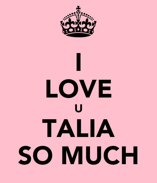 I LOVE U TALIA SO MUCH