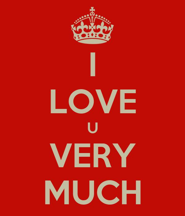 I LOVE U VERY MUCH