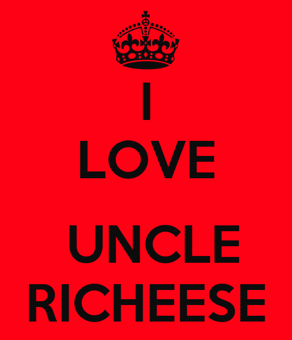 I LOVE   UNCLE RICHEESE