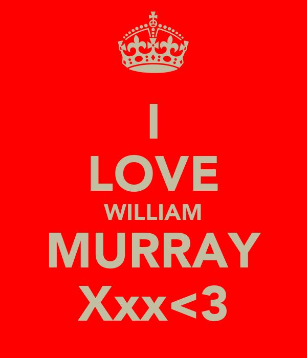 I LOVE WILLIAM MURRAY Xxx<3