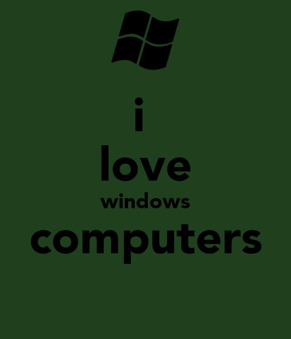 i  love windows computers