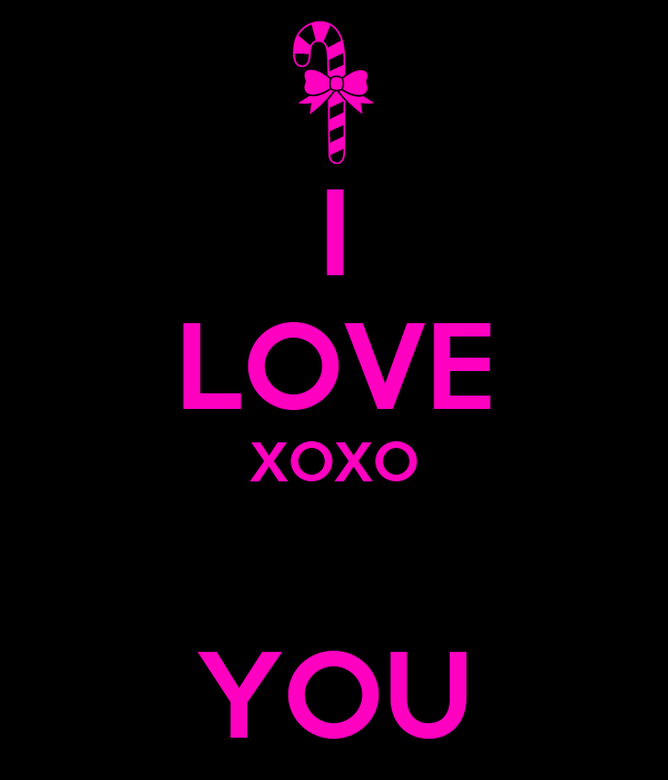 I LOVE XOXO  YOU