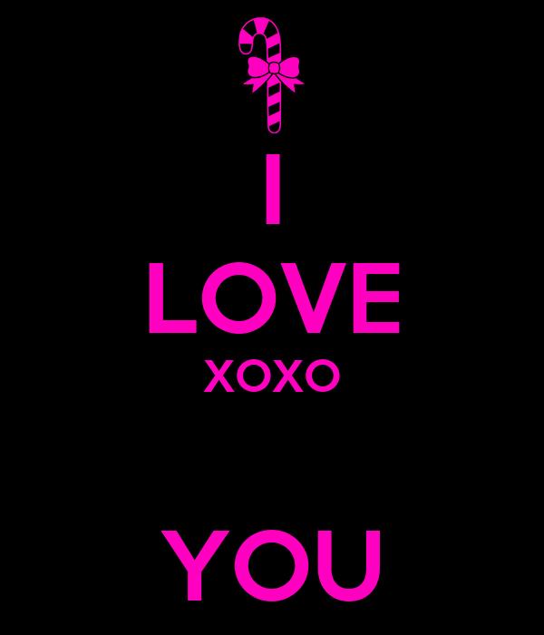 I LOVE XOXO  YOU