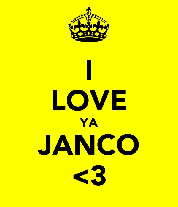 I LOVE YA JANCO <3