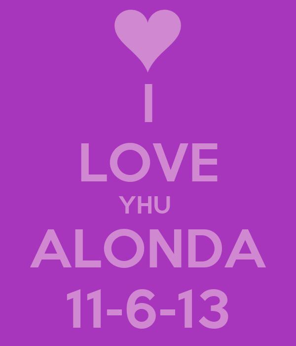 I LOVE YHU  ALONDA 11-6-13