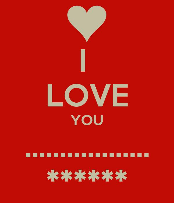 I  LOVE YOU .................. ******