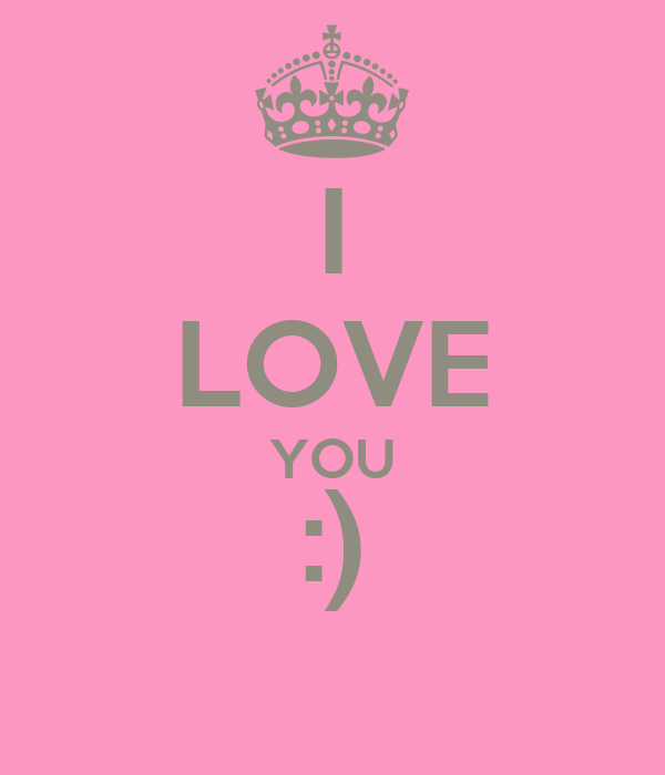 I LOVE YOU :)