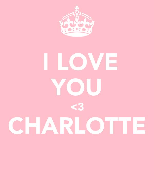 I LOVE YOU <3 CHARLOTTE