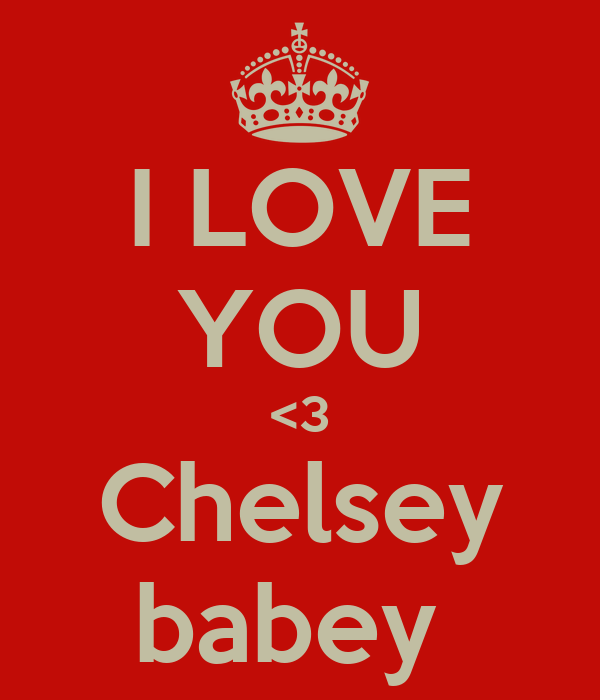 I LOVE YOU <3 Chelsey babey