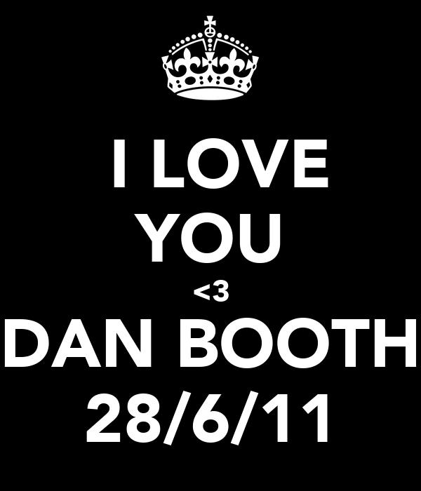 I LOVE YOU <3 DAN BOOTH 28/6/11
