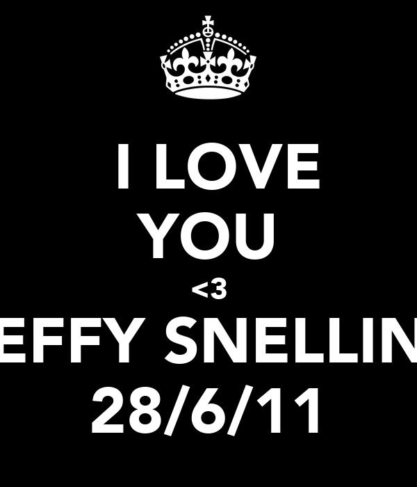 I LOVE YOU <3 EFFY SNELLIN 28/6/11