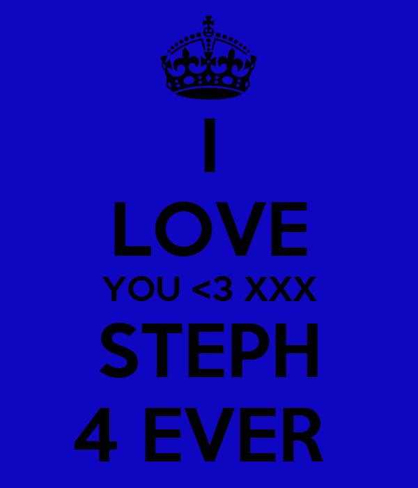 I LOVE YOU <3 XXX STEPH 4 EVER