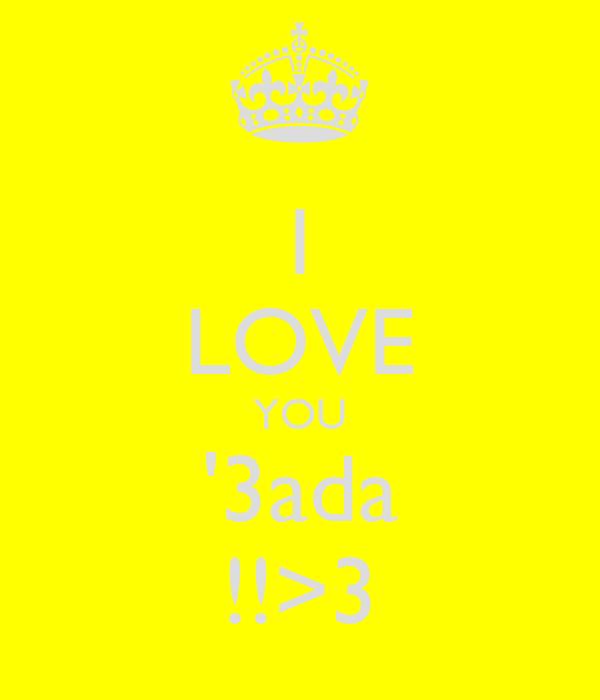 I LOVE YOU '3ada !!>3