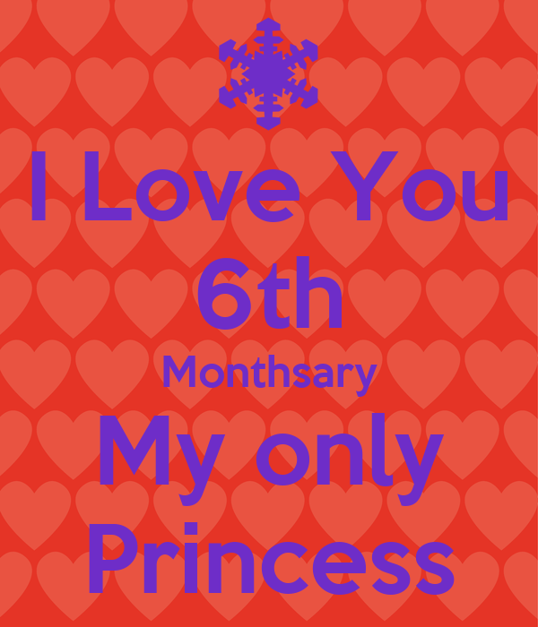 I Love You 6th Monthsary My only Princess