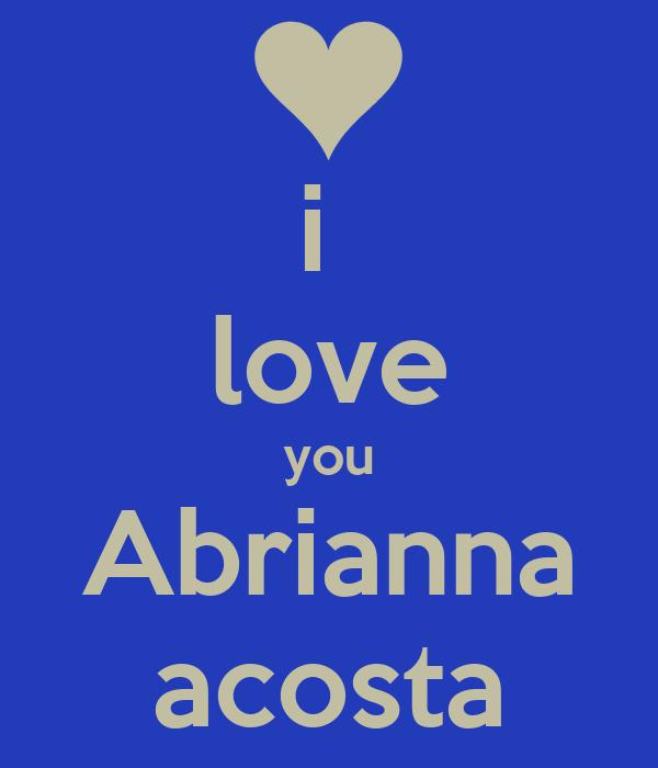 i  love you Abrianna acosta