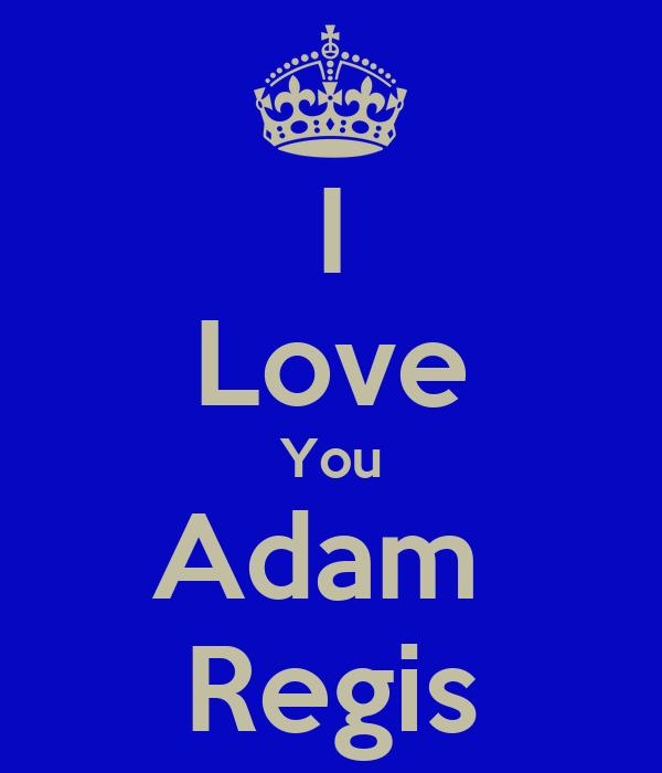 I Love You Adam  Regis