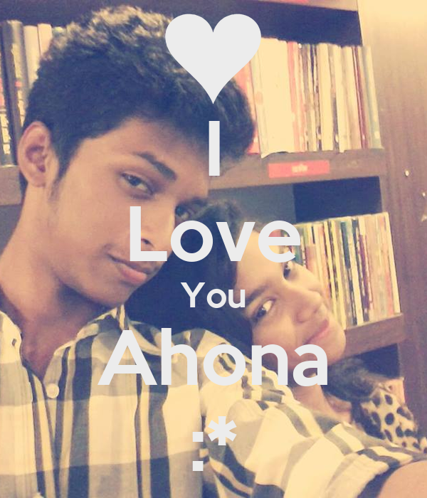 I Love You Ahona :*