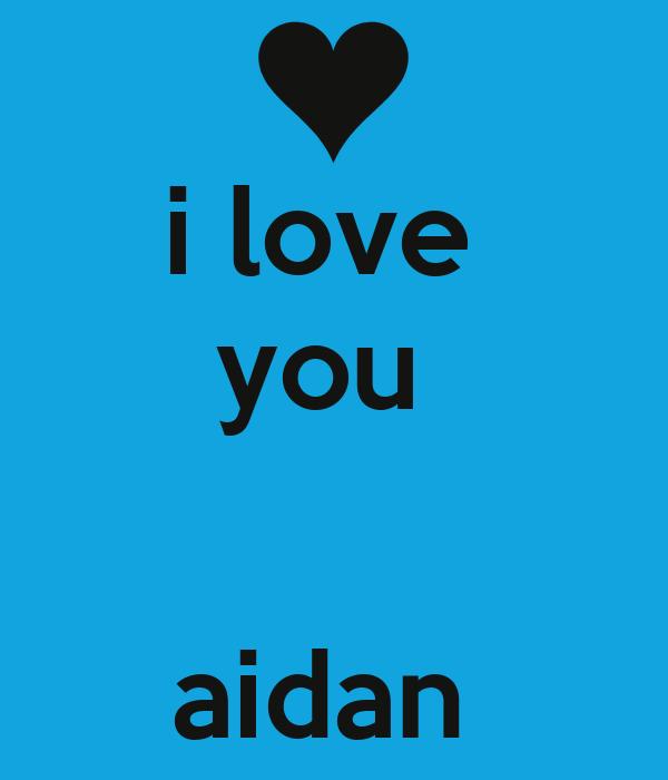 i love  you    aidan
