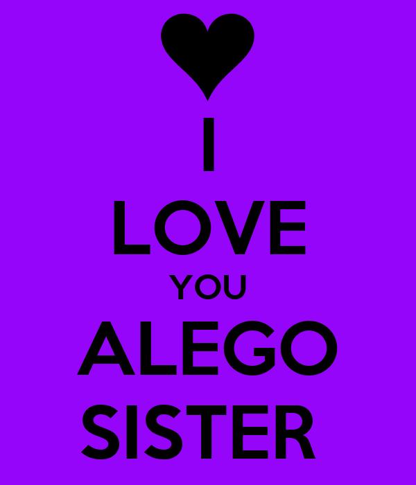 I LOVE YOU ALEGO SISTER
