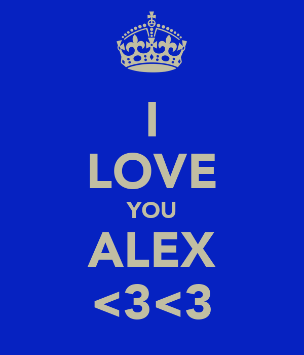 I LOVE YOU ALEX <3<3