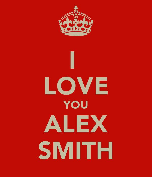 I  LOVE YOU ALEX SMITH