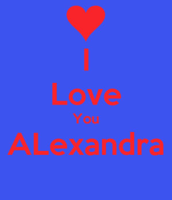 I Love You ALexandra