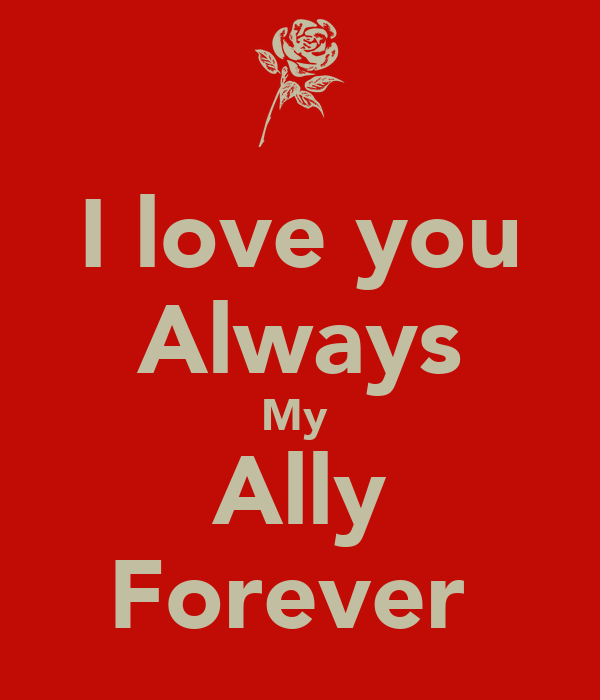 I love you Always My  Ally Forever