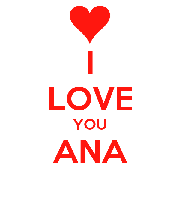 I LOVE YOU ANA