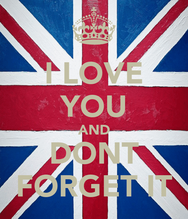 I LOVE YOU AND DONT FORGET IT