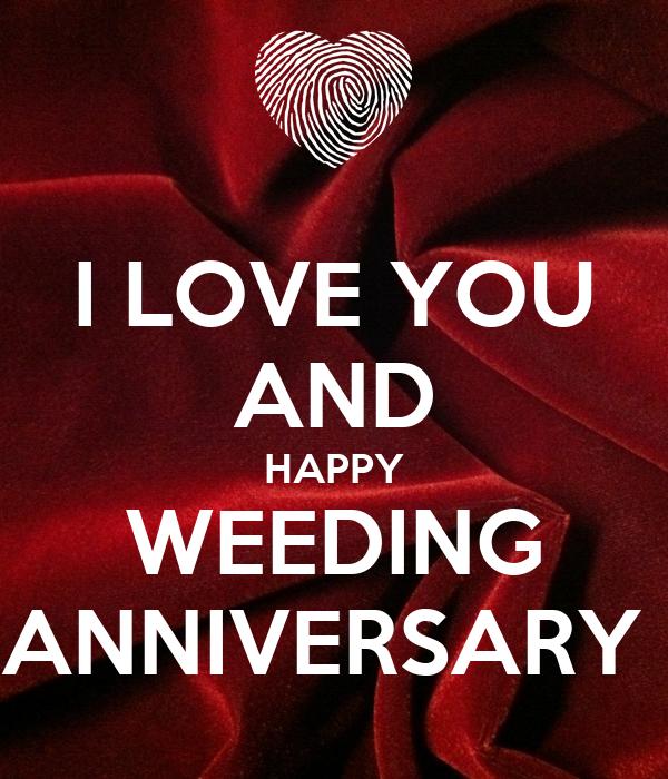 I LOVE YOU AND HAPPY WEEDING ANNIVERSARY