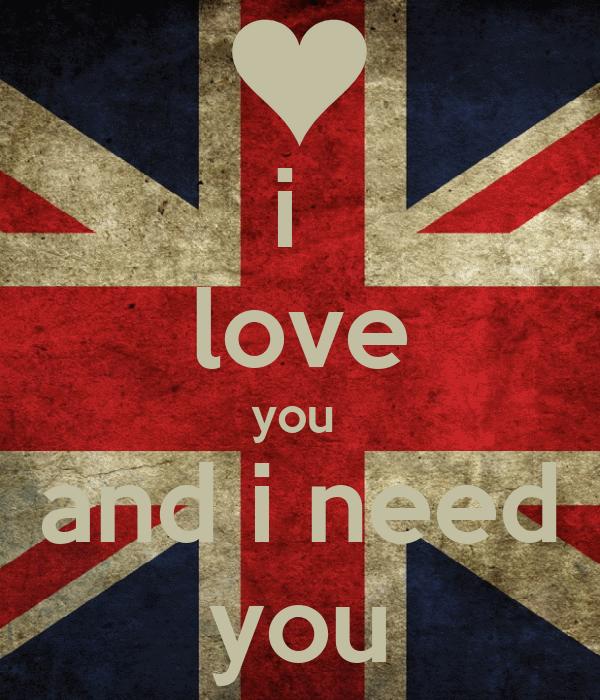 i  love you  and i need you
