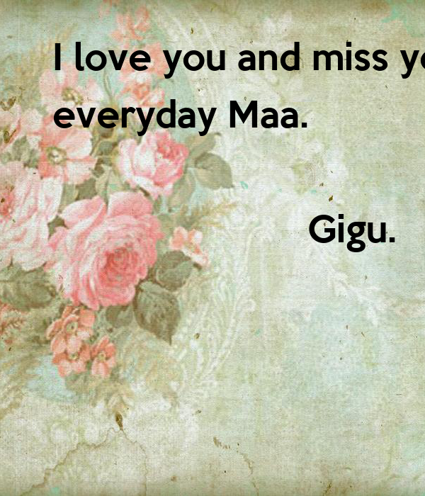 I love you and miss you    everyday Maa.