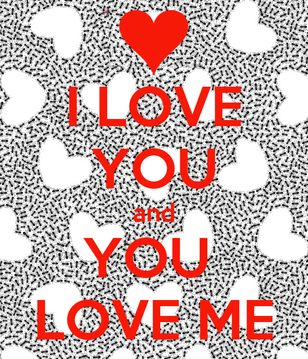 I LOVE YOU and YOU  LOVE ME