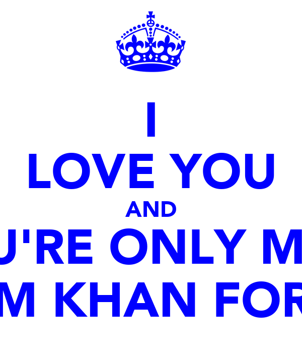 I LOVE YOU AND YOU'RE ONLY MINE IKRAM KHAN FOR LIFE
